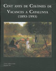 Cent any de Colònies de Vacances a Catalunya (1893 – 1993) (2005)